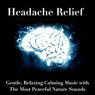 Headache Relief: Gentle, Relaxing Calming Music with The Most Peaceful Nature Sounds to Relax the Mind