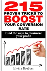 215 proven tricks to BOOST your conversion rate: Find the ways to maximize your profit Kindle Edition