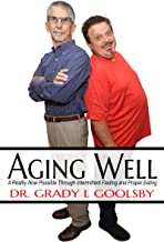 Aging Well: A Reality Now Possible Through Intermittent Fasting and Proper Eating