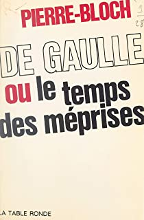 De Gaulle: Ou Le temps des méprises (French Edition)