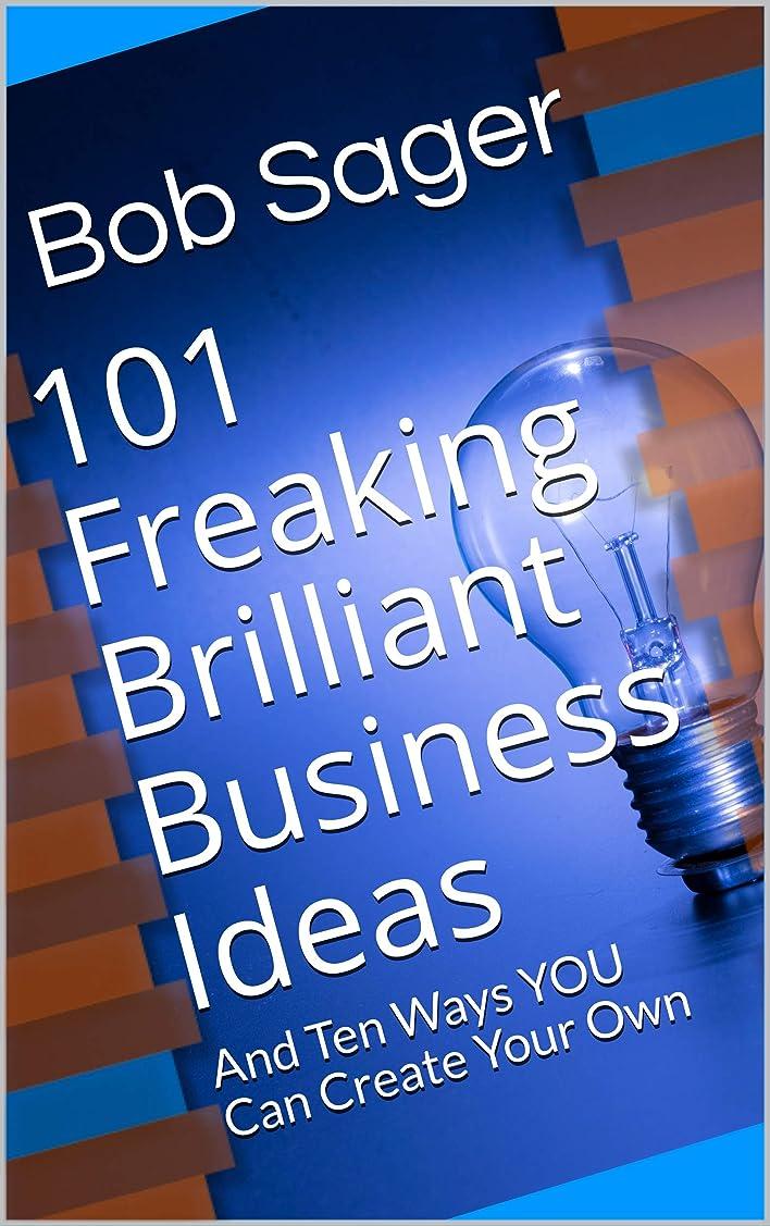 確執並外れて弱める101 Freaking Brilliant Business Ideas: And Ten Ways YOU Can Create Your Own (English Edition)