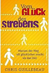 Vom Glück des Strebens: Warum der Weg oft glücklicher macht als das Ziel (German Edition) Kindle Edition