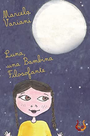Luna, una bambina filosofante (Parole per sognare Vol. 10)