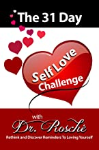 The 31 Day Self-Love Challenge with Dr. Rosche: Rethink and Discover Reminders To Loving Yourself