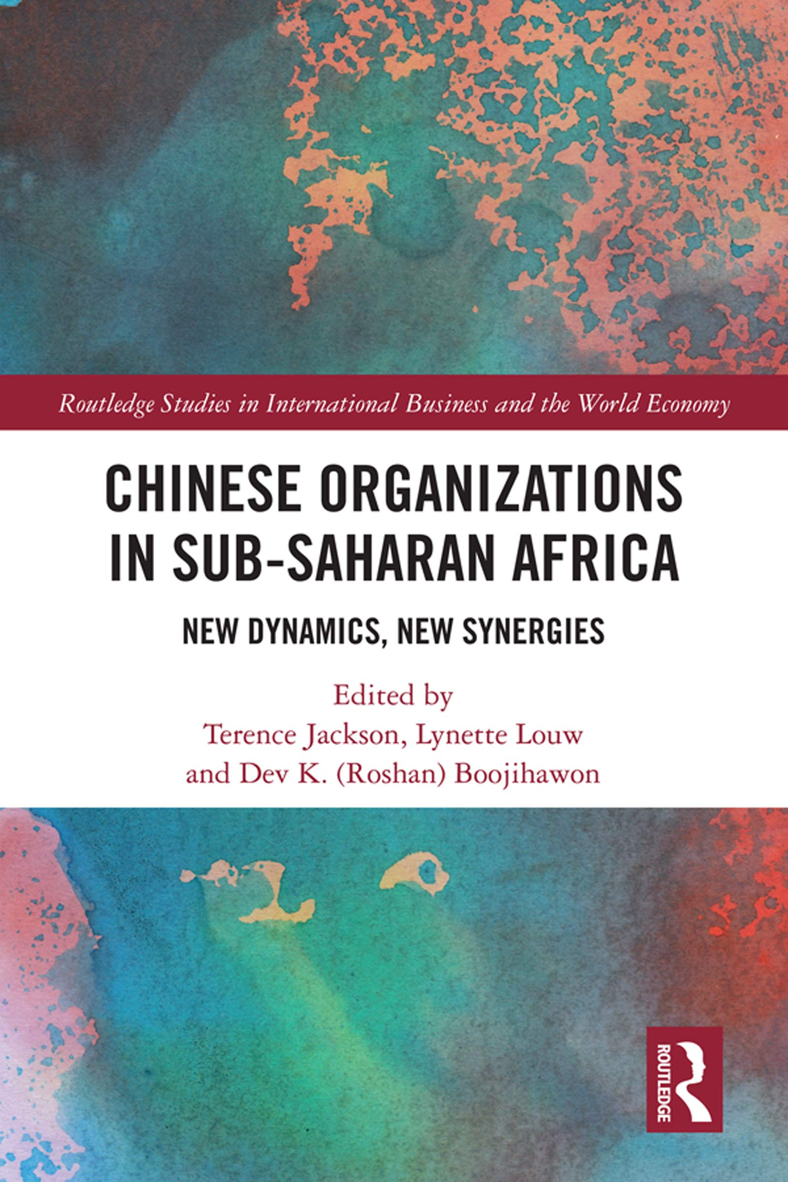 Chinese Organizations in Sub-Saharan Africa: New Dynamics, New Synergies (Routledge Studies in International Business and the World Economy)
