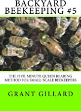 Backyard Beekeeping #5: The Five-minute Queen Rearing Method for Small Scale Beekeepers