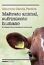 Maltrato animal, sufrimiento humano: El trabajador de un matadero lo cuenta todo (Spanish Edition)