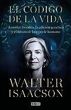 El código de la vida: Jennifer Doudna, la edición genética y el futuro de la especie humana (Spanish Edition)