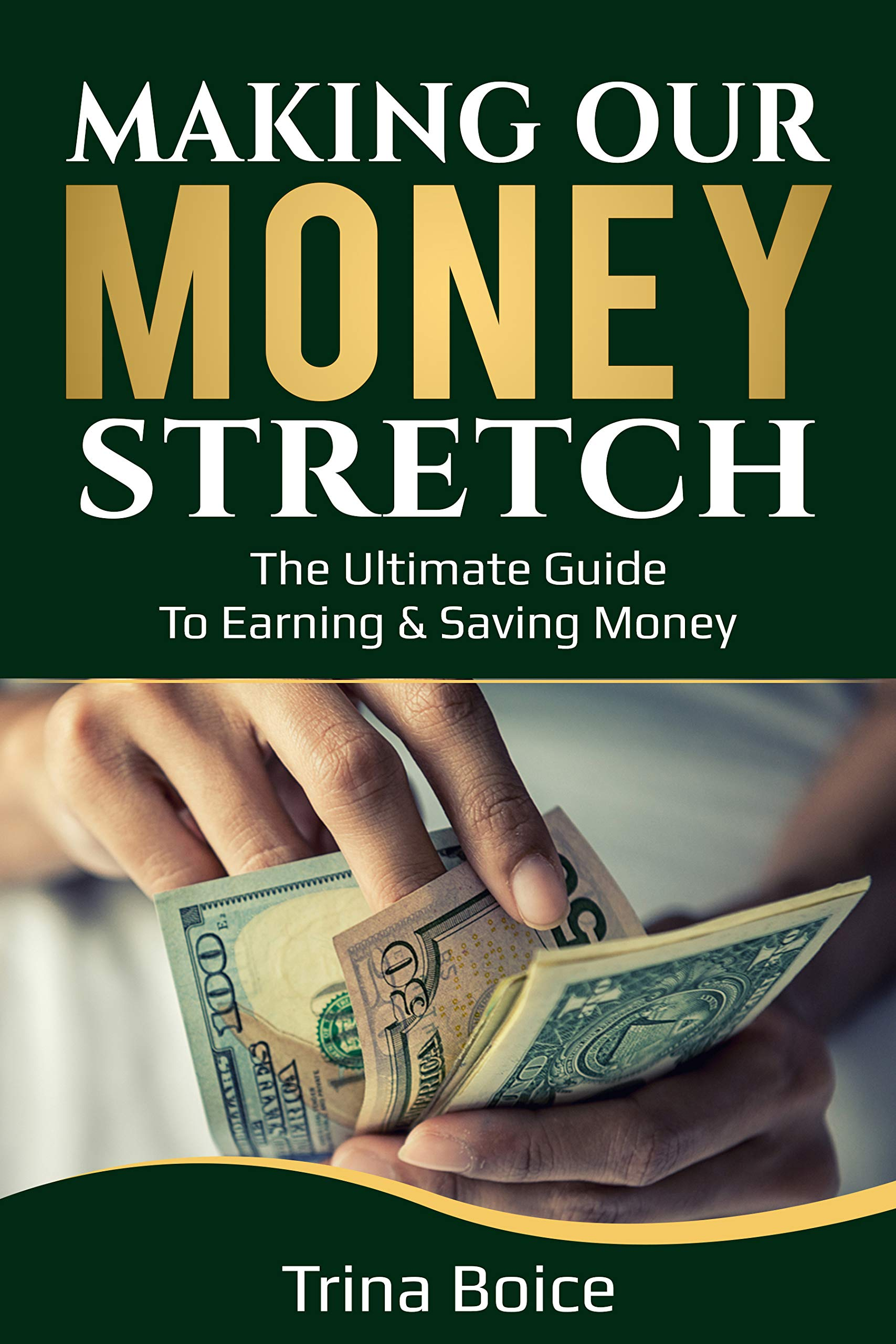 Making Our Money Stretch: The Ultimate Guide to Earning & Saving Money