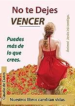 No te dejes VENCER - PERSEVERA: Grandes TESTIMONIOS DE FE (EBOOK DE AUTO SUPERACIÓN) (Spanish Edition)