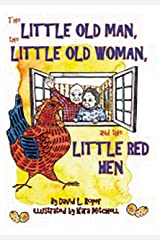 The Little Old Man, the Little Old Woman, and the Little Red Hen Kindle Edition
