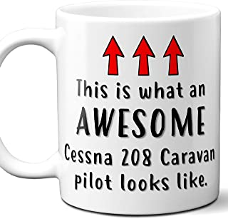 Airplane Pilot Gift Coffee Mug, Cup. Cessna 208 Caravan This is What An Awesome Pilot Looks Like. Ideal for Birthday, Christmas, Father's Day, Mother's Day.11 oz.