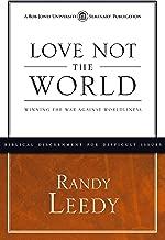 Love Not the World: Winning the War Against Worldliness
