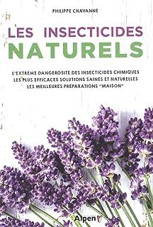Les insecticides naturels : L'extrême dangerosité des insecticides chimiques, les..
