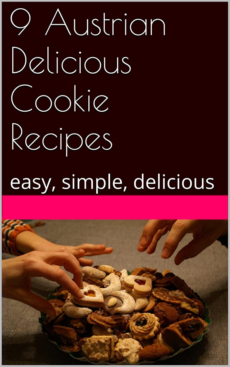 偽善者一回興奮9 Austrian Delicious Cookie Recipes: easy, simple, delicious (English Edition)