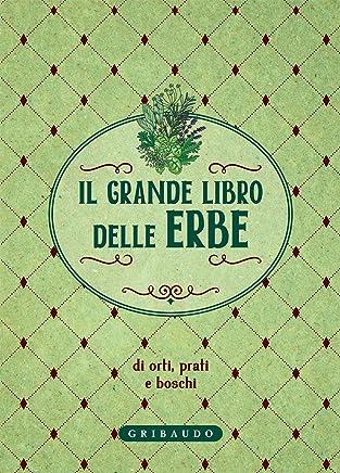 Il grande libro delle erbe: di orti, prati e boschi