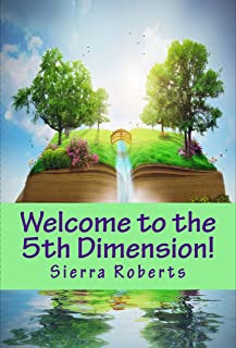 Welcome to the 5th Dimension!: Your Guide to the Incoming Loving Spiritual Energy