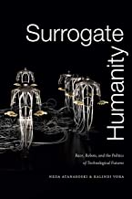 Surrogate Humanity: Race, Robots, and the Politics of Technological Futures (Perverse Modernities: A Series Edited by Jack Halberstam and Lisa Lowe)
