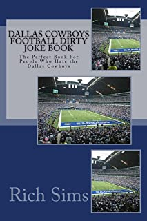 Dallas Cowboys Football Dirty Joke Book: The Perfect Book For People Who Hate the Dallas Cowboys (NFL Football Joke Books 1)