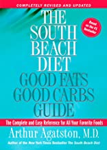 The South Beach Diet: Good Fats Good Carbs Guide - The Complete and Easy Reference for All Your Favorite Foods, Revised Ed...