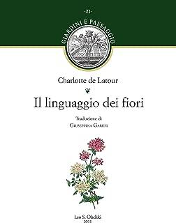 Il linguaggio dei fiori.: Traduzione di Giuseppina Garufi. (Giardini e paesaggio Vol. 21) (Italian Edition)