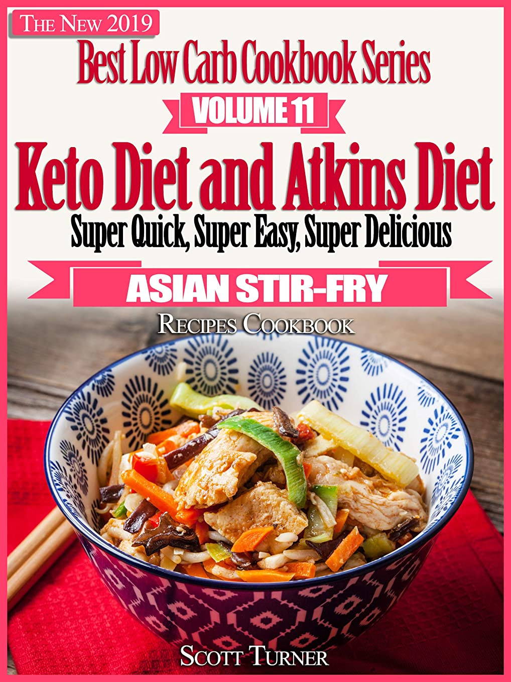 The New 2019 Best Low Carb Cookbook Series, Volume Eleven: Keto Diet and Atkins Diet Super Quick, Super Easy, Super Delicious Asian Stir-Fry Recipes Cookbook (English Edition)