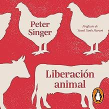 Liberación animal [Animal Liberation]: El clásico definitivo del movimiento animalista