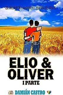 ELIO & OLIVER: I Parte (Spanish Edition)