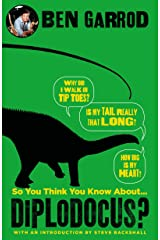So You Think You Know About Diplodocus? (So You Think You Know About... Dinosaurs?) Kindle Edition