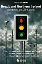 Brexit and Northern Ireland: Bordering on Confusion? (Bite-Sized Brexit Book Book 6)
