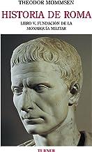 Historia de Roma. Libro V. Fundación de la monarquía militar (Biblioteca Turner)