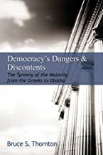 Democracy's Dangers & Discontents: The Tyranny of the Majority from the Greeks to Obama (Hoover Institution Press Publication Book 653)