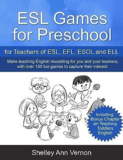 ESL Games for Preschool: for Teachers of ESL, EFL, ESOL and ELL