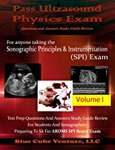 Pass Ultrasound Physics Exam Study Guide Review - Volume I