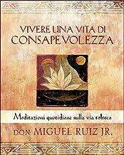 Vivere una vita di consapevolezza: Meditazioni quotidiane sulla via tolteca (Italian Edition)