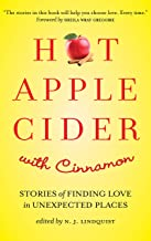 Hot Apple Cider with Cinnamon: Stories of Finding Love in Unexpected Places (Powerful Stories of Faith, Hope, and Love Book 4)