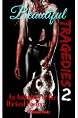 Beautiful Tragedies 2: An Anthology of the Darkest Poetry Kindle Edition