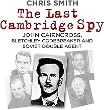 The Last Cambridge Spy: John Cairncross, Bletchley Codebreaker and Soviet Double Agent