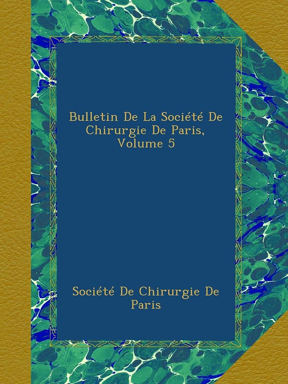 カリキュラム凍る才能Bulletin De La Société De Chirurgie De Paris, Volume 5