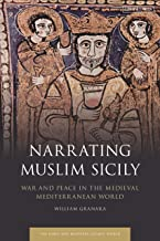 Narrating Muslim Sicily: War and Peace in the Medieval Mediterranean World (Early and Medieval Islamic World)