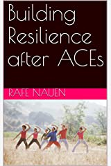 Building Resilience after ACEs Kindle Edition