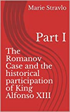 The Romanov Case and the historical participation of King Alfonso XIII: Part I (English Edition)