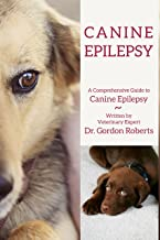 Canine Epilepsy: A comprehensive guide to Canine Epilepsy written by veterinary expert Dr. Gordon Roberts (English Edition)