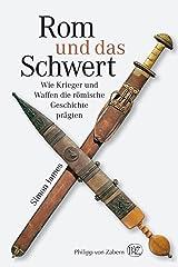 Rom und das Schwert: Wie Krieger und Waffen die römische Geschichte prägten (German Edition) Kindle Edition