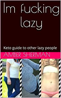 Im fucking lazy: Keto guide to other lazy people (Lazy Weightloss Book 1)