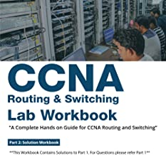 CCNA Routing & Switching Lab Workbook (200-125) - Part 2: Complete Hands on Guide for CCNA Routing and Switching Labs