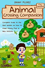 Animal Crossing Companion : Complete Guide to the Best Secrets on How to Make Money (Bells)  Fast in New Horizons. Fully Updated