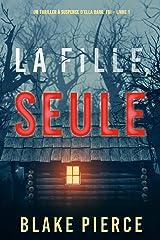La fille, seule (Un Thriller à Suspense d'Ella Dark, FBI – Livre 1) Format Kindle