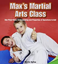 Max's Martial Arts Class: Use Place Value Understanding and Properties of Operations to Add (Infomax Common Core Math Readers)