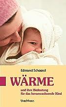 Wärme: und ihre Bedeutung für das heranwachsende Kind (German Edition)